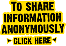 To share information anonymously click here or call crimestoppers on 0800 555 111